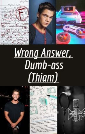 Wrong Answer, Dumb-ass (Thiam) by gothicwillow