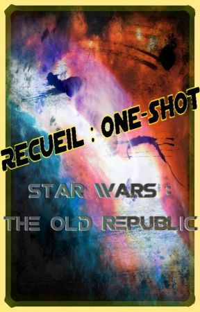 RECUEIL : ONE-SHOT ₋ STAR WARS : The Old Republic by Maxwell-C