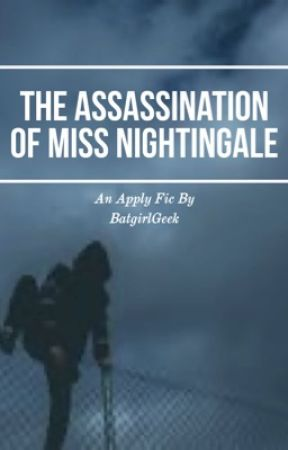 The Assassination of Miss Nightingale | An Apply Fic [On Hold] by BatgirlGeek