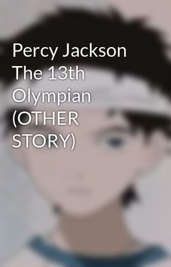 Percy Jackson The 13th Olympian (OTHER STORY)
