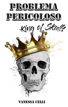 Problema Pericoloso - King of Skulls (vol.2) by LadyPrudence