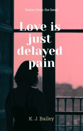 Love is just delayed pain by mxnicc