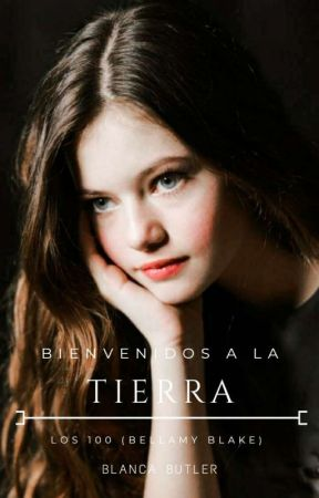 Bienvenidos a la tierra | Los 100 (Bellamy Blake) EN EDICIÓN by Blanca_BF