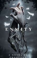Enmity | ✓ by MyDearAuthor