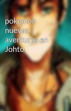 pokemon nuevas aventuras en  Johto by Leerjoseph