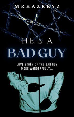 He's A Bad Guy by MrHazReyz
