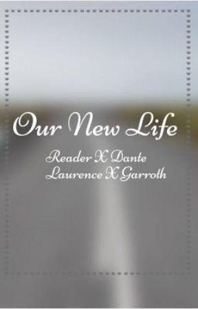 Our New Life ~ Reader x Dante,  Laurence x Garroth  by KoolKaspbrak