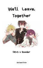 We'll Leave, Together II DRV3 Boys x Reader by jenbwoop