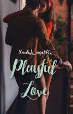 Playful Love (FanFic Version)  by Devilish_angelR