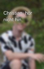 Christian, hör nicht hin. by 00Maci00