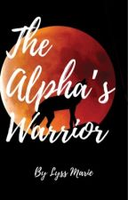The Alpha's Warrior by Lmarie1313
