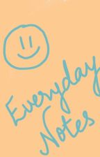 EVERYDAY NOTES by sunshinegirl2699