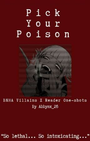 Pick your poison (BNHA Villains X Reader) COMPLETE by Abbynx_26