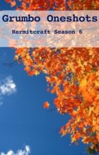 Some Grumbo Oneshots! (Hermitcraft Season 6) by Casuallyy