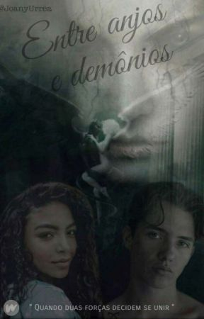 Entre Anjos E Demônios ¤Original Do Wattpad¤ by JoanyUrrea