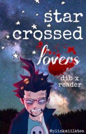 star crossed lovers ☆dib x reader ☆ by piinkmiilktea