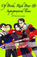 Of Birds, Rich Boys & Superpowered Teens by cherryousama