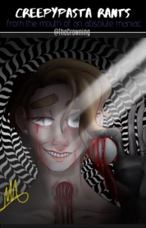 Creepypasta Rants: from the mouth of an absolute maniac by TheCrowning