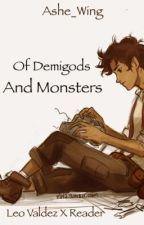 Of Demigods and Monsters (Leo Valdez X Reader) by Ashe_wing