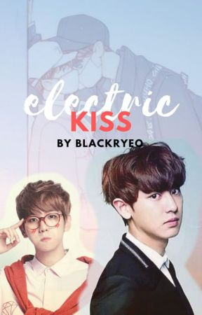 ELECTRIC KISS -smut-[CHANBAEK] by blackryeo