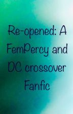 Re-opened: A FemPercy and DC crossover Fanfic Sequel to Old Wounds by WitchingHour89