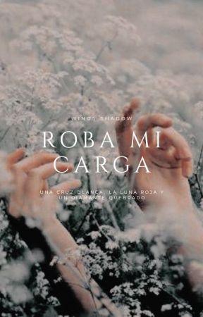 ROBA MI CARGA... (En edición) by Wings_Shadow