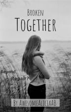 Broken Together by AwesomeAliciaAB
