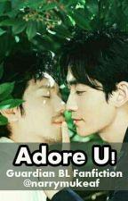 Adore U! (GUARDIAN BL fanfiction) by narrymukeaf