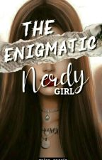 The Enigmatic Nerdy Girl [INCOMPLETE]  by miss_cassia