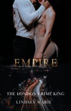 EMPIRE (BOOK NINE: THE LONDON CRIME KING SERIES) by Queen_Of_Desires