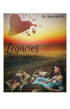 Legacies (Sequel)  by MeganWolf16