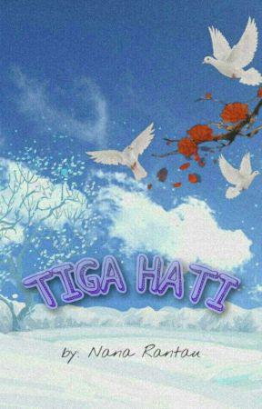 Tiga Hati (Tamat/ Ada Di Dreame)  by NanaRantau