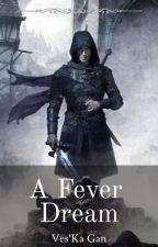 A Fever Dream by VesKa_Gan