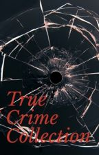 True Crime Collection by ErineenaTrueCrime