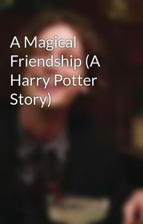 A Magical Friendship (A Harry Potter Story) by Izuku_Waddles