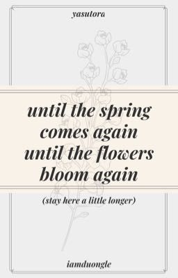 until the spring comes again, until the flowers bloom again - [TRANS]
