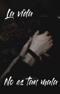 La Vida No Es Tan Mala || Yaoi || cover