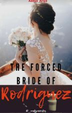 The Forced Bride Of Rodriguez (COMPLETED) by sunshinee561
