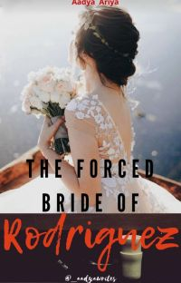 The Forced Bride Of Rodriguez (COMPLETED) cover