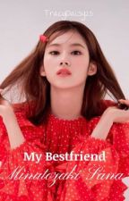 My Bestfriend M.S. || SANA X READER (Female) [COMPLETED] by tracytozaki