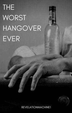 The Worst Hangover Ever  by revelationmachine1