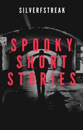 Spooky Short Stories ✔️ by Silverfstreak