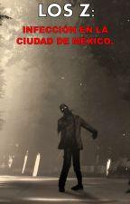 LOS Z: INFECCIÓN EN LA CIUDAD DE MÉXICO. by R_O_Williams