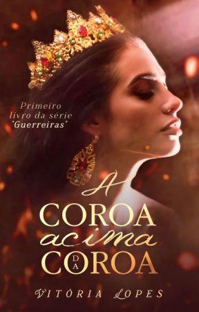 A Coroa Acima da Coroa | Série Guerreiras - Livro 1 by autoravitorialopes