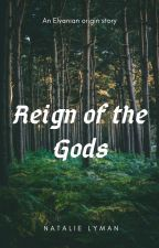 Reign of the Gods: An Elvanian Origin Story by nat_lyman