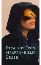 Straight From Heaven~Billie Eilish  by Billiestakisbro