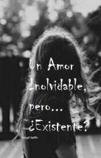 Un Amor Inolvidable, pero... ¿Existente? by Pain6312