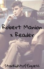 Robert Manion x Reader by local_starkid_trash
