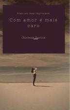 Com amor é mais caro by GilcimarCastro