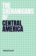 The Shenanigans of Central America by HetaliaTrassH